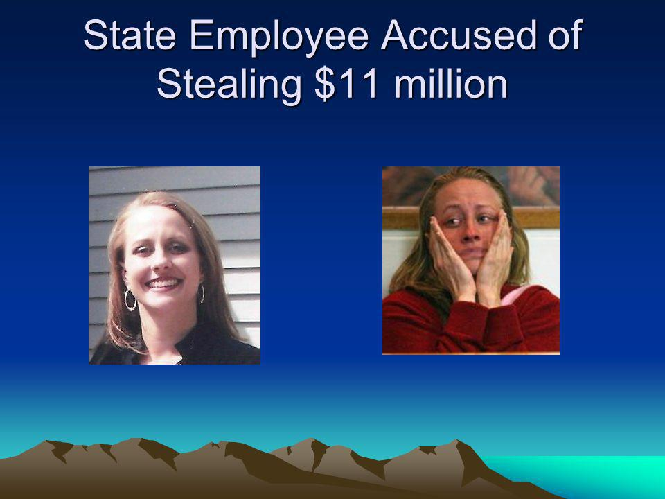 State Employee Accused of Stealing $11 million