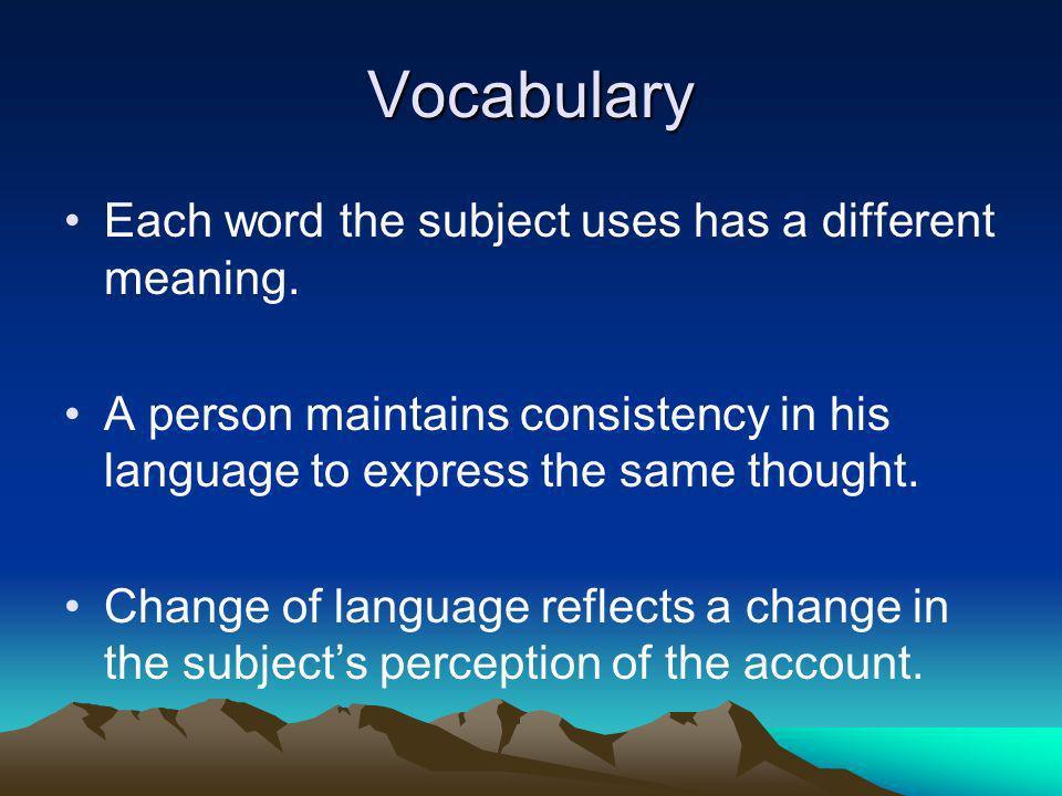 Vocabulary Each word the subject uses has a different meaning.