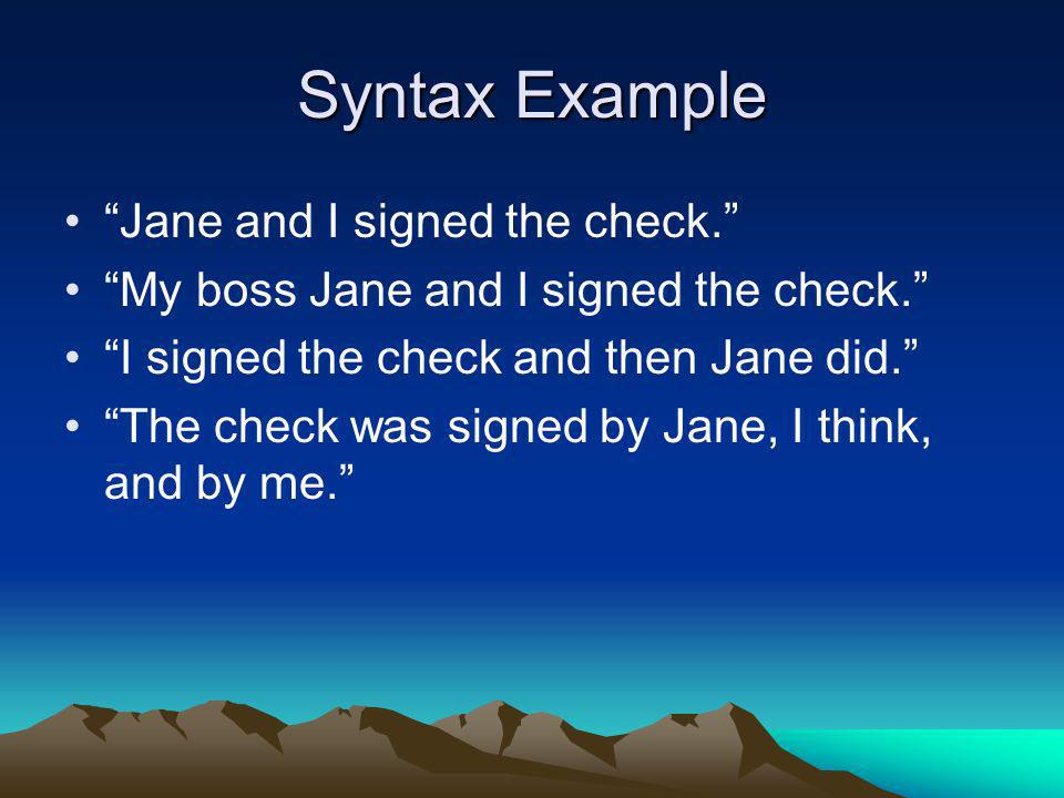 Syntax Example Jane and I signed the check.