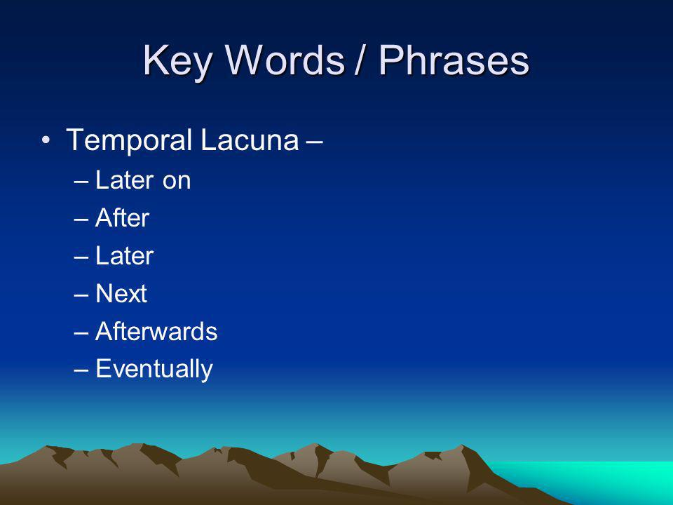 Key Words / Phrases Temporal Lacuna – Later on After Later Next