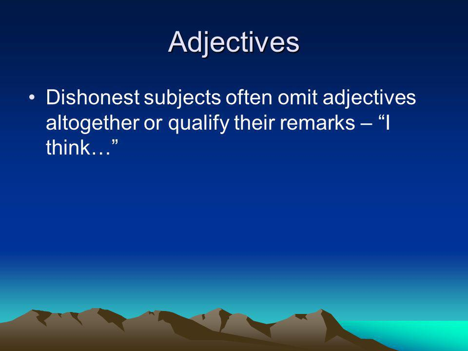 Adjectives Dishonest subjects often omit adjectives altogether or qualify their remarks – I think…