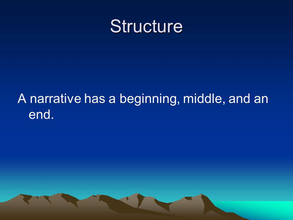 Structure A narrative has a beginning, middle, and an end.