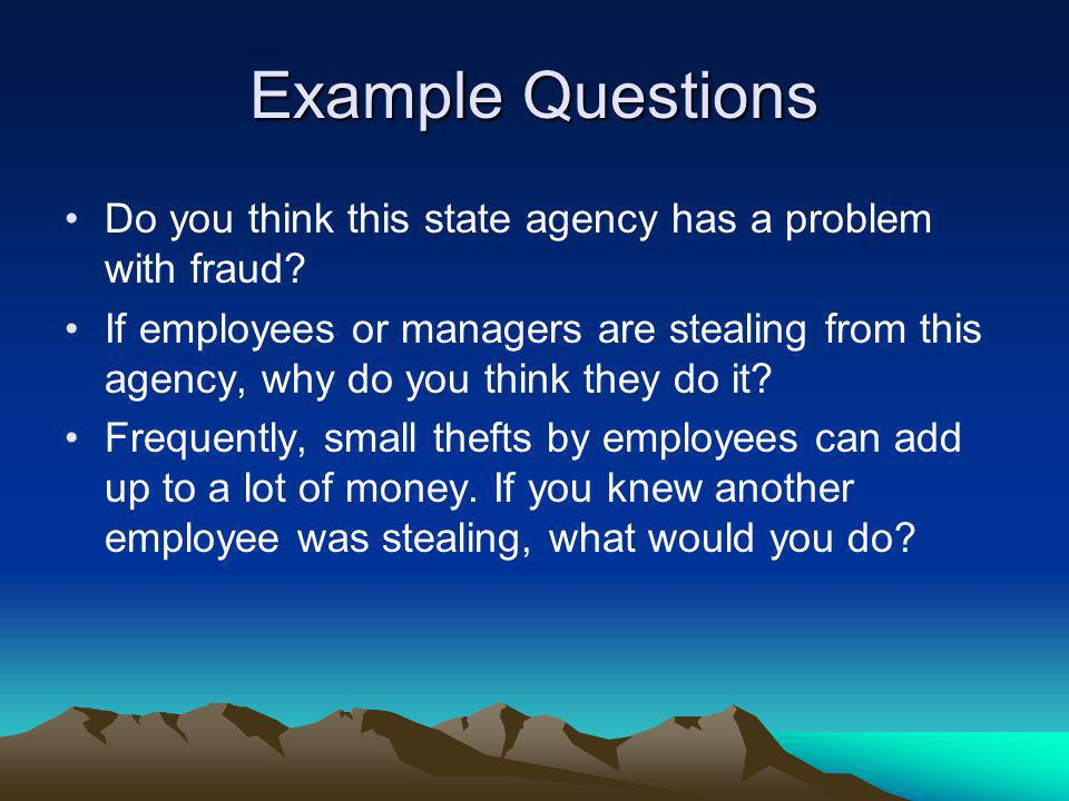 Example Questions Do you think this state agency has a problem with fraud