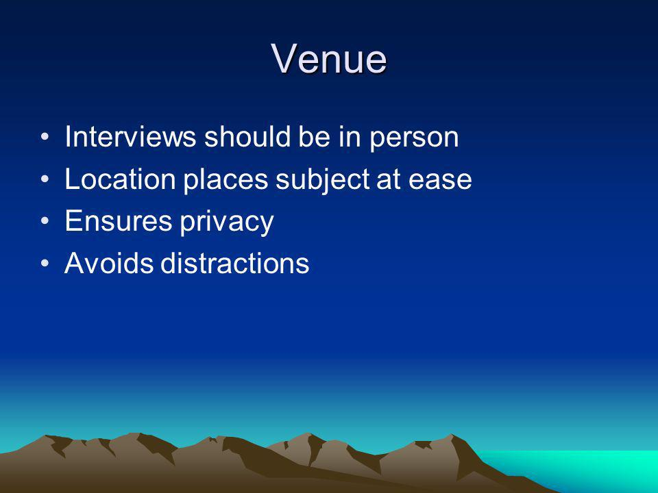 Venue Interviews should be in person Location places subject at ease