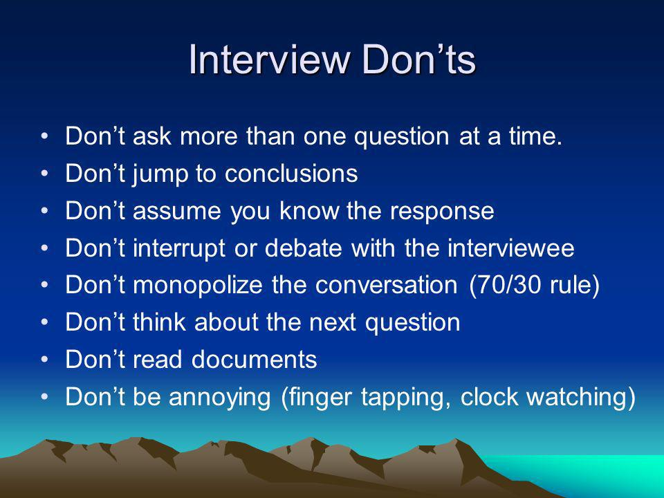 Interview Don'ts Don't ask more than one question at a time.