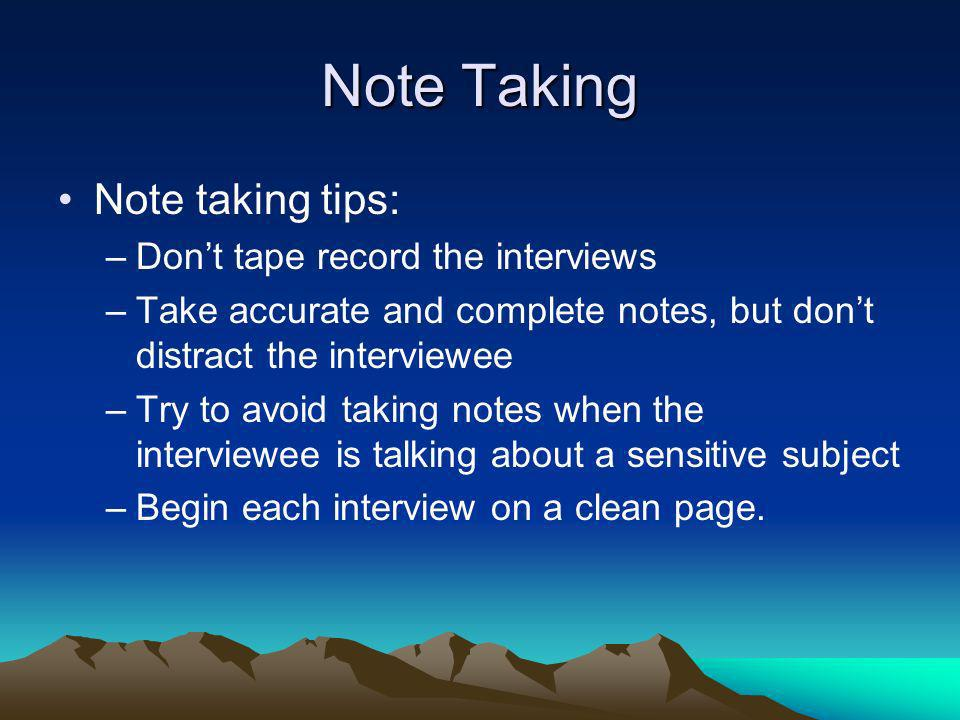 Note Taking Note taking tips: Don't tape record the interviews