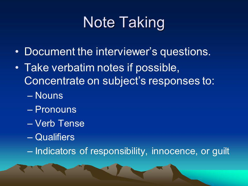Note Taking Document the interviewer's questions.