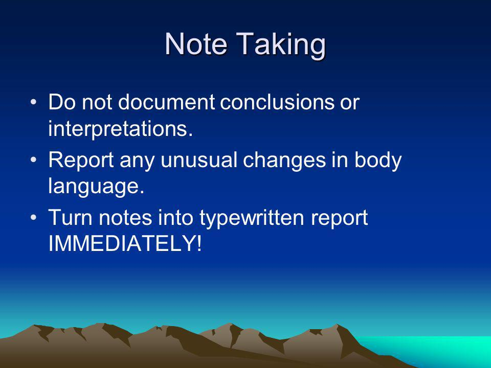 Note Taking Do not document conclusions or interpretations.