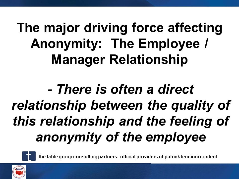 The major driving force affecting Anonymity: The Employee / Manager Relationship