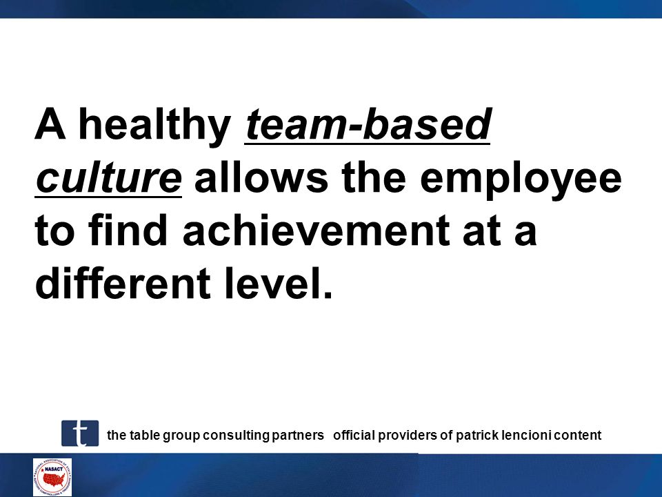 A healthy team-based culture allows the employee to find achievement at a different level.