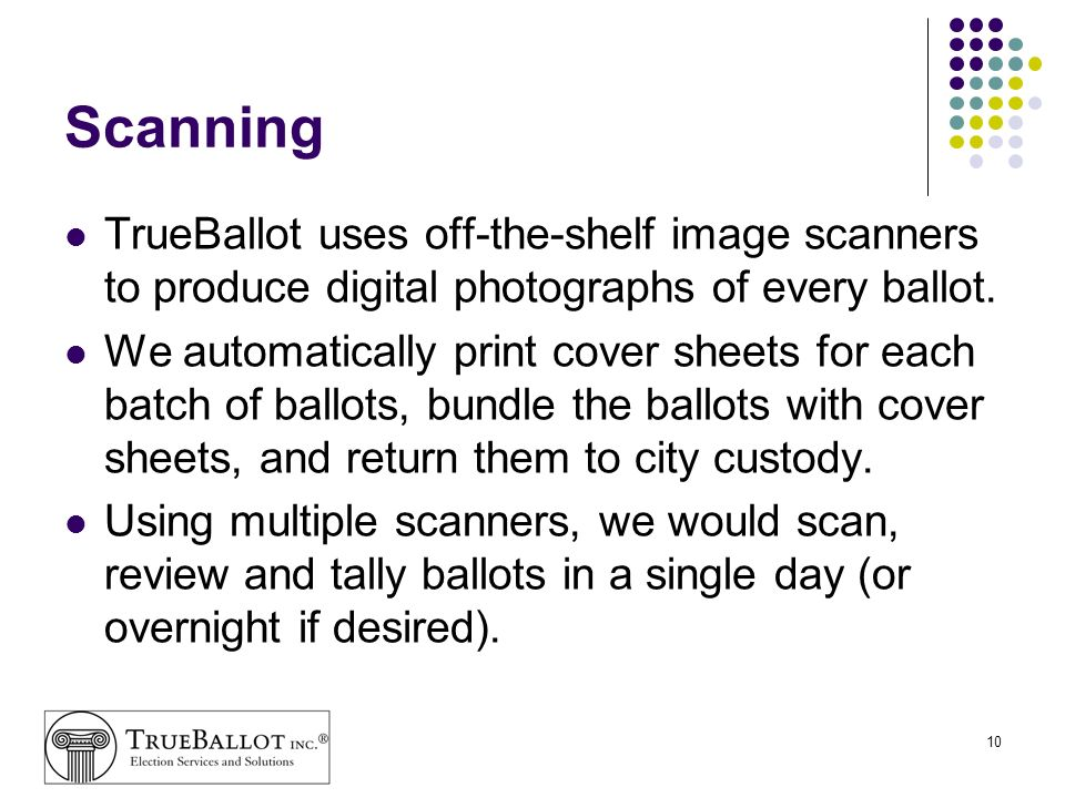 Scanning TrueBallot uses off-the-shelf image scanners to produce digital photographs of every ballot.