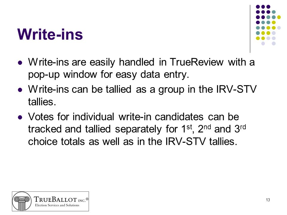 Write-ins Write-ins are easily handled in TrueReview with a pop-up window for easy data entry.