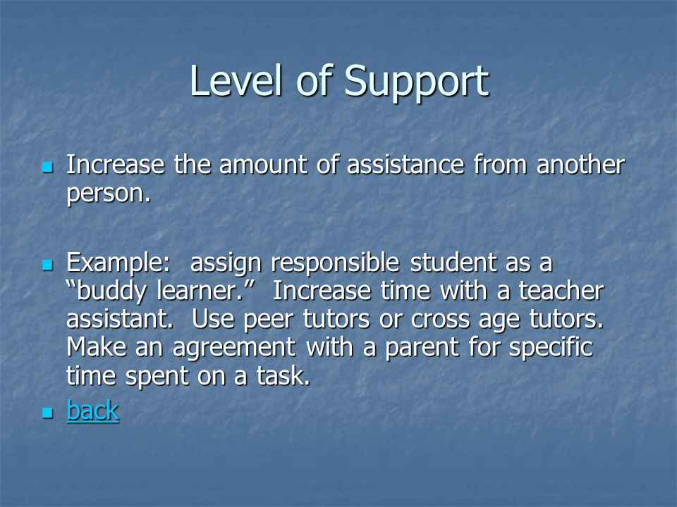 Level of Support Increase the amount of assistance from another person.