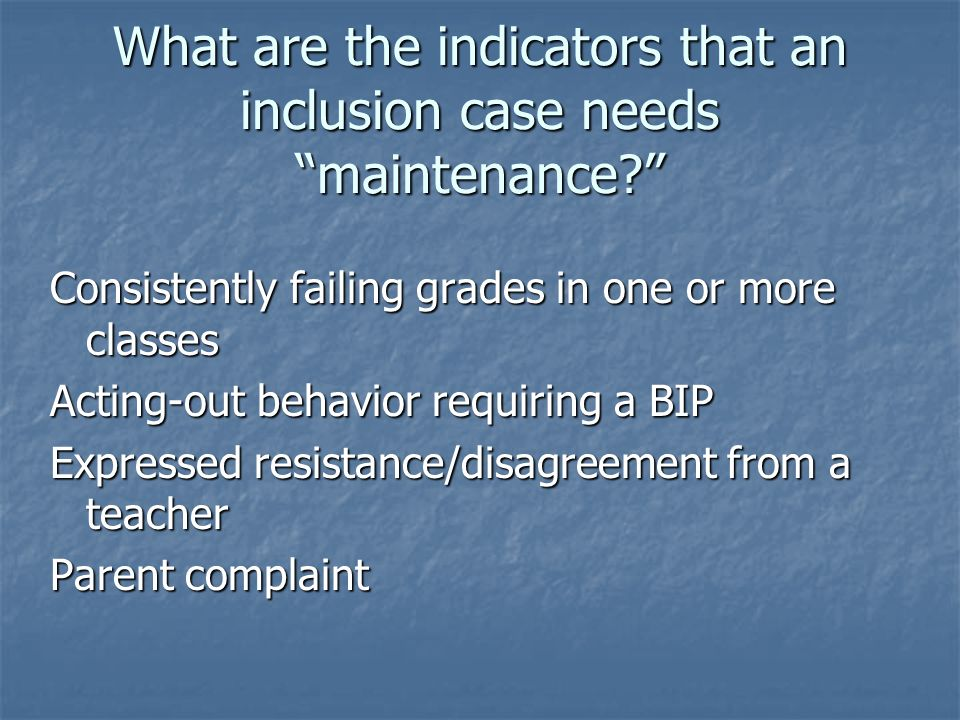 What are the indicators that an inclusion case needs maintenance