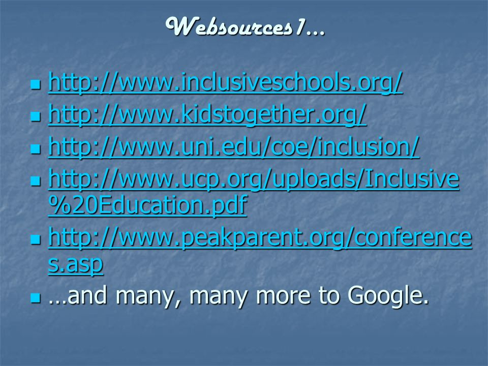 Websources1… http://www.inclusiveschools.org/