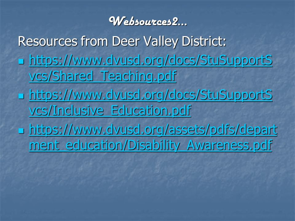 Websources2… Resources from Deer Valley District: https://www.dvusd.org/docs/StuSupportSvcs/Shared_Teaching.pdf.