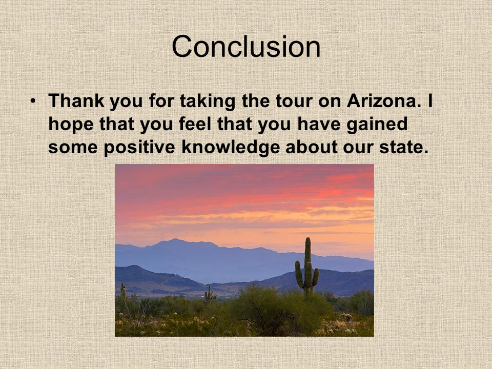 Conclusion Thank you for taking the tour on Arizona.