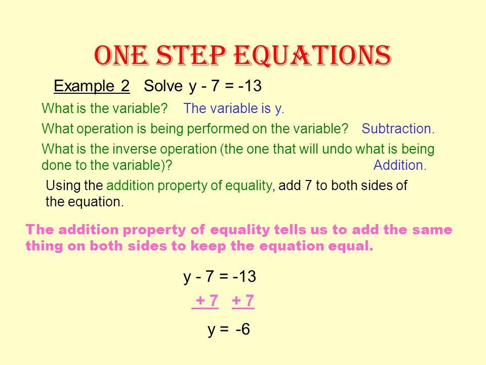 ONE STEP EQUATIONS Example 2 Solve y - 7 = -13 y - 7 = -13 + 7 + 7 y =