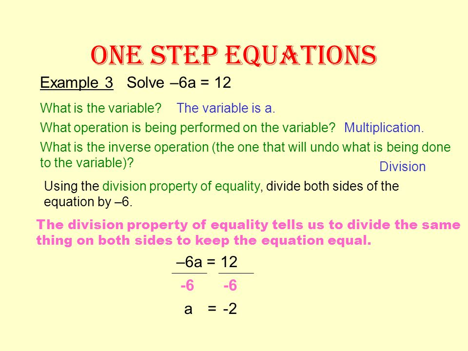 ONE STEP EQUATIONS Example 3 Solve –6a = 12 –6a = 12 -6 -6 a = -2