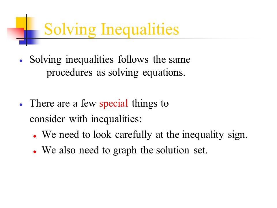 Solving Inequalities Solving inequalities follows the same procedures as solving equations.