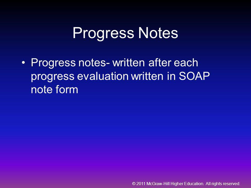 Progress Notes Progress notes- written after each progress evaluation written in SOAP note form