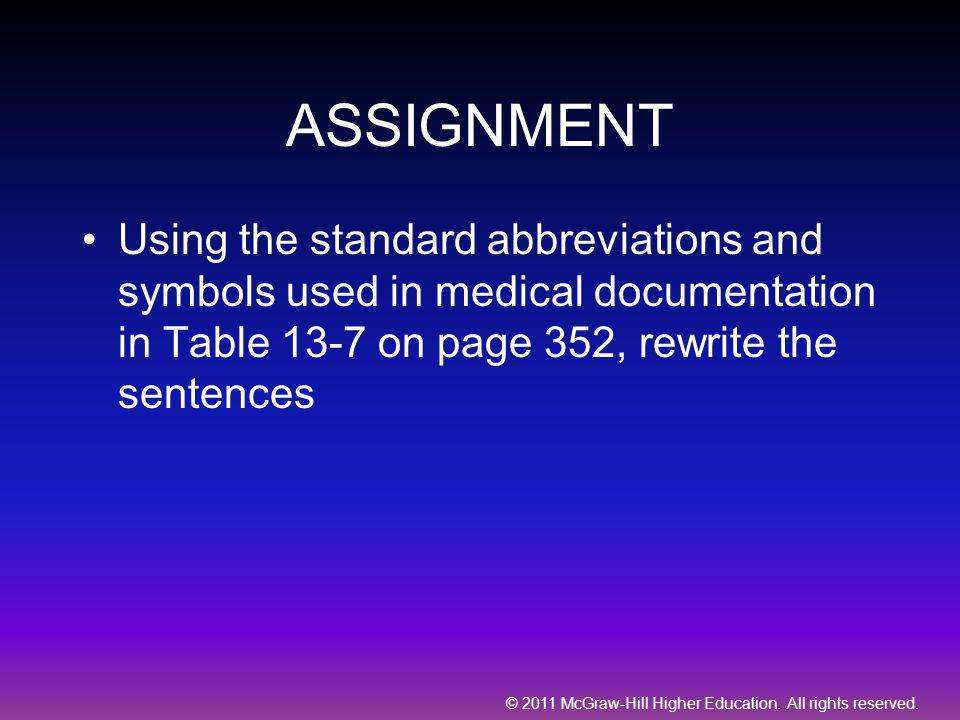 ASSIGNMENT Using the standard abbreviations and symbols used in medical documentation in Table 13-7 on page 352, rewrite the sentences.