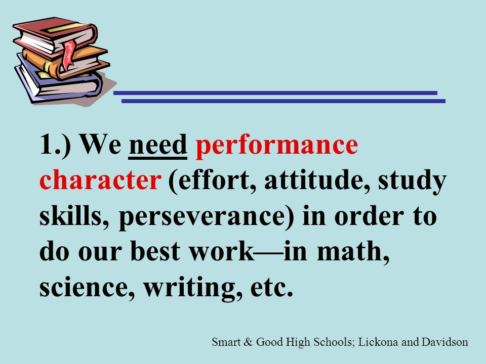 1.) We need performance character (effort, attitude, study skills, perseverance) in order to do our best work—in math, science, writing, etc.