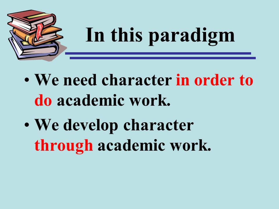 In this paradigm We need character in order to do academic work.