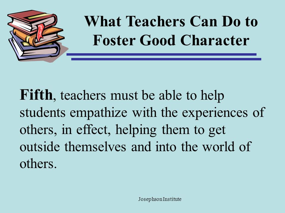 What Teachers Can Do to Foster Good Character