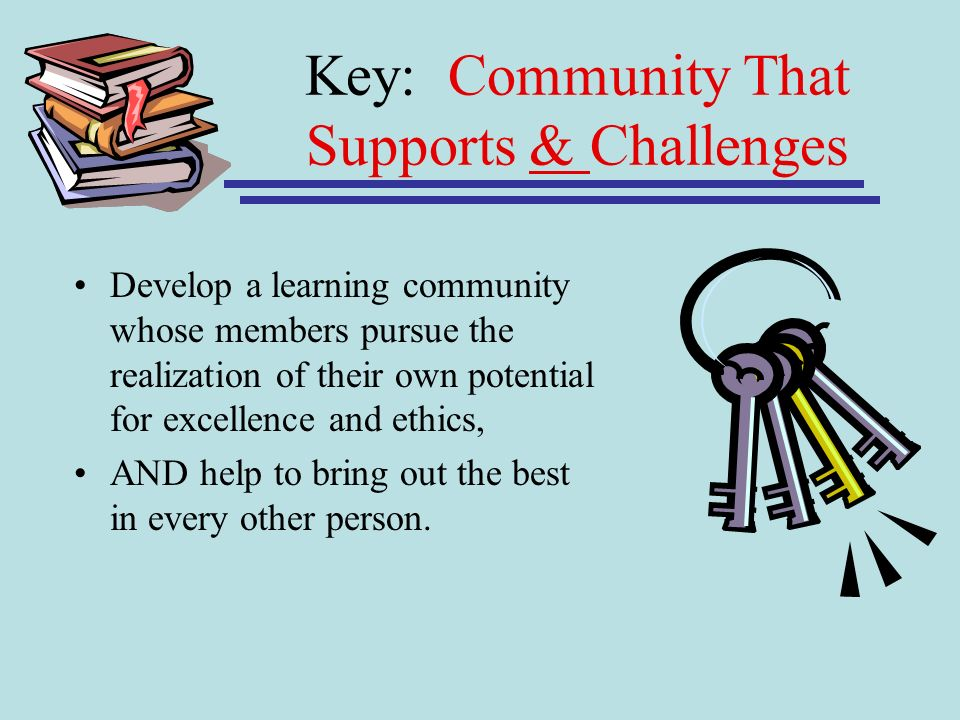 Key: Community That Supports & Challenges