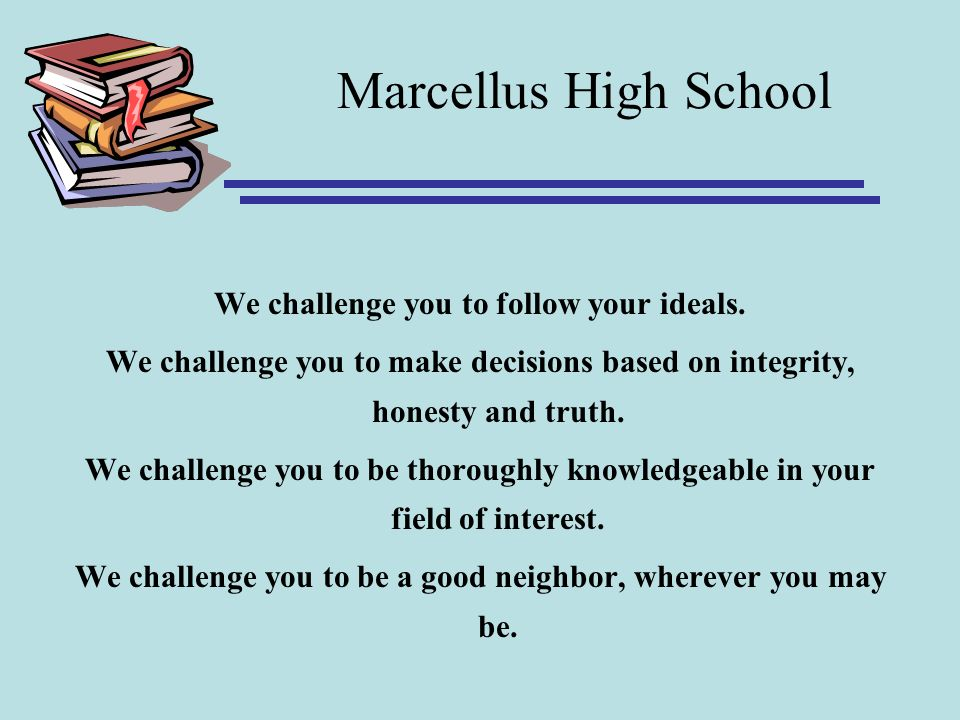 Marcellus High School We challenge you to follow your ideals.