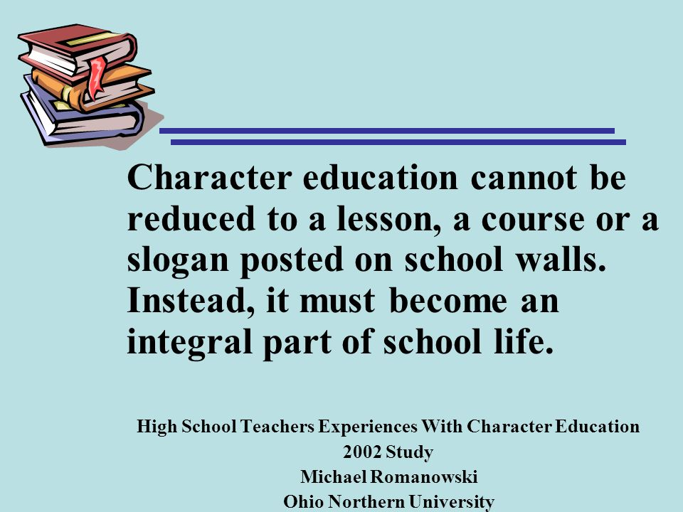 Character education cannot be reduced to a lesson, a course or a slogan posted on school walls. Instead, it must become an integral part of school life.