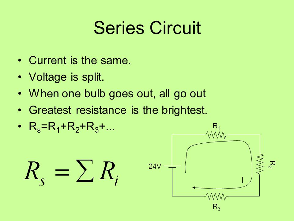Series Circuit Current is the same. Voltage is split.
