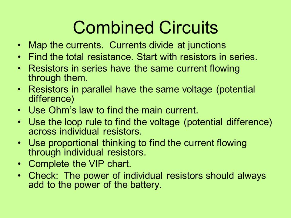 Combined Circuits Map the currents. Currents divide at junctions
