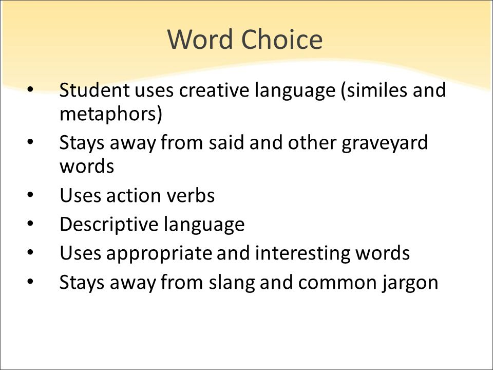 Word Choice Student uses creative language (similes and metaphors)