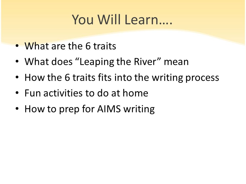 You Will Learn…. What are the 6 traits