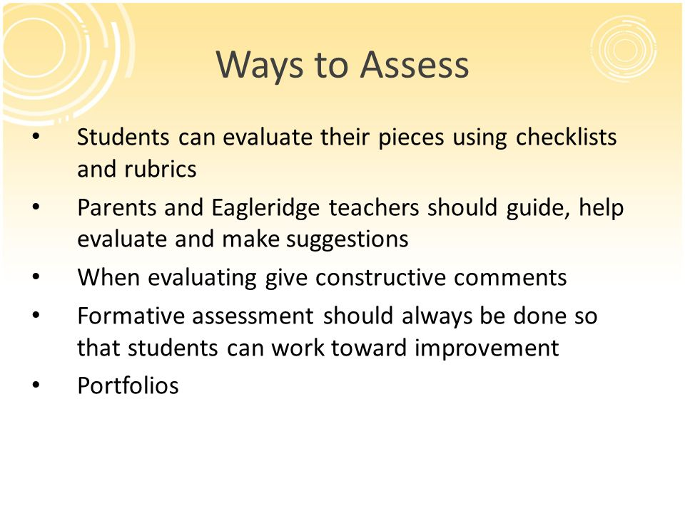 Ways to Assess Students can evaluate their pieces using checklists and rubrics.