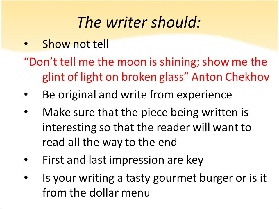 The writer should: Show not tell