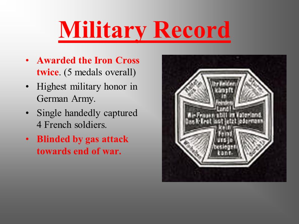 Military Record Awarded the Iron Cross twice. (5 medals overall)