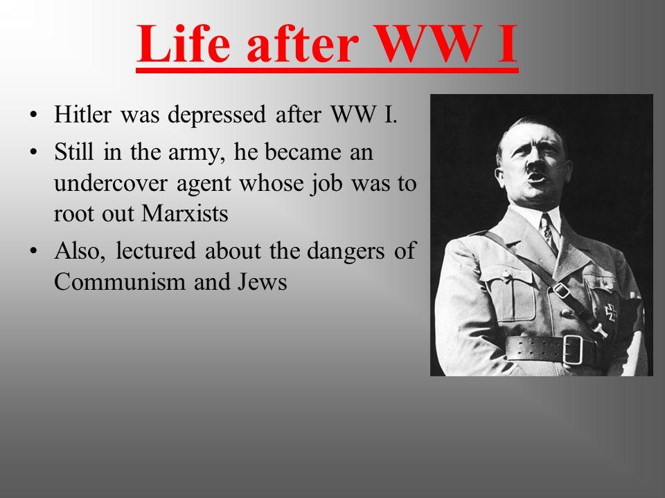 Life after WW I Hitler was depressed after WW I.