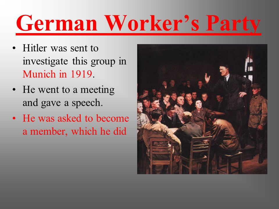German Worker's Party Hitler was sent to investigate this group in Munich in 1919. He went to a meeting and gave a speech.