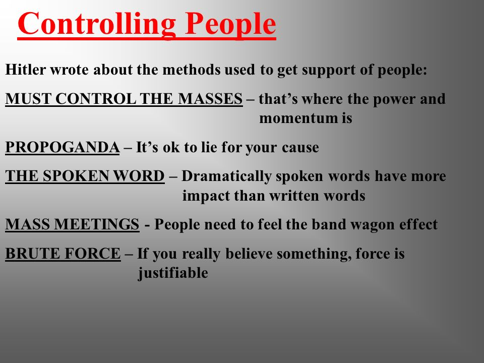 Controlling People Hitler wrote about the methods used to get support of people:
