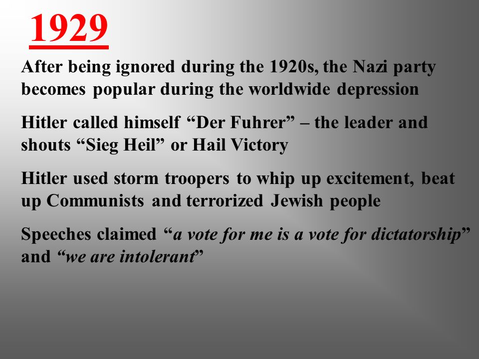 1929 After being ignored during the 1920s, the Nazi party becomes popular during the worldwide depression.