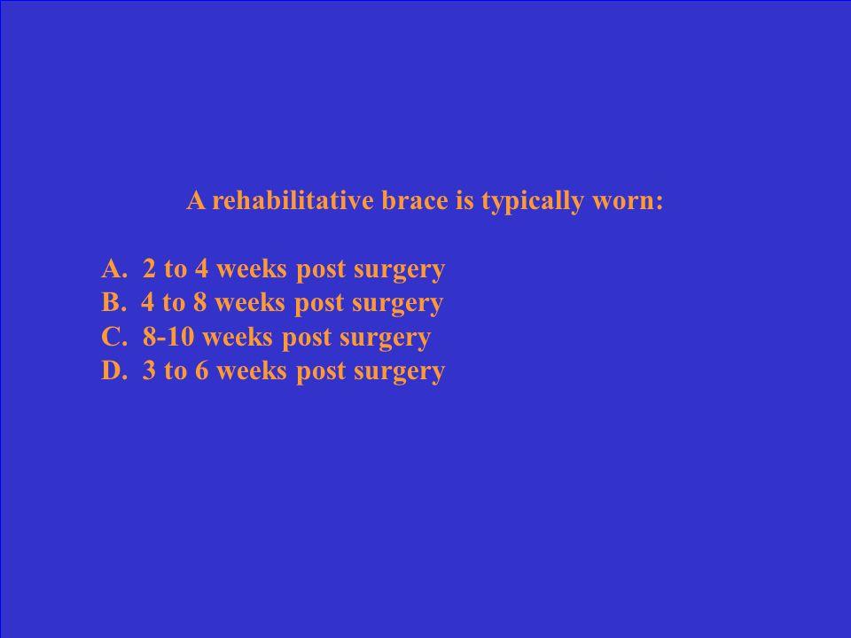 A rehabilitative brace is typically worn: