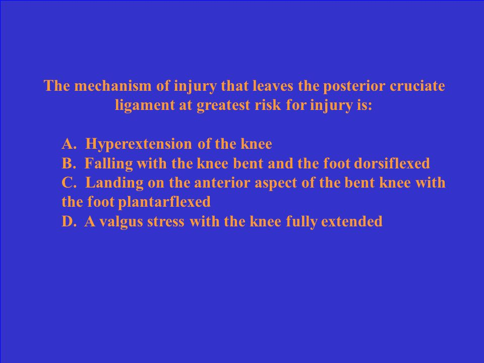 The mechanism of injury that leaves the posterior cruciate ligament at greatest risk for injury is: