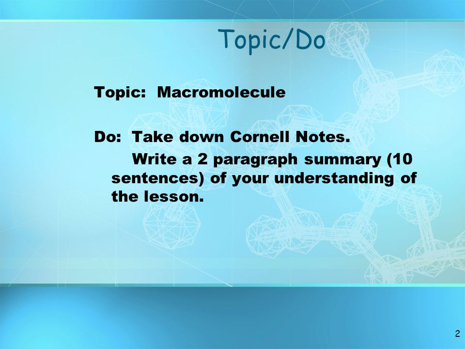 Topic/Do Topic: Macromolecule Do: Take down Cornell Notes.