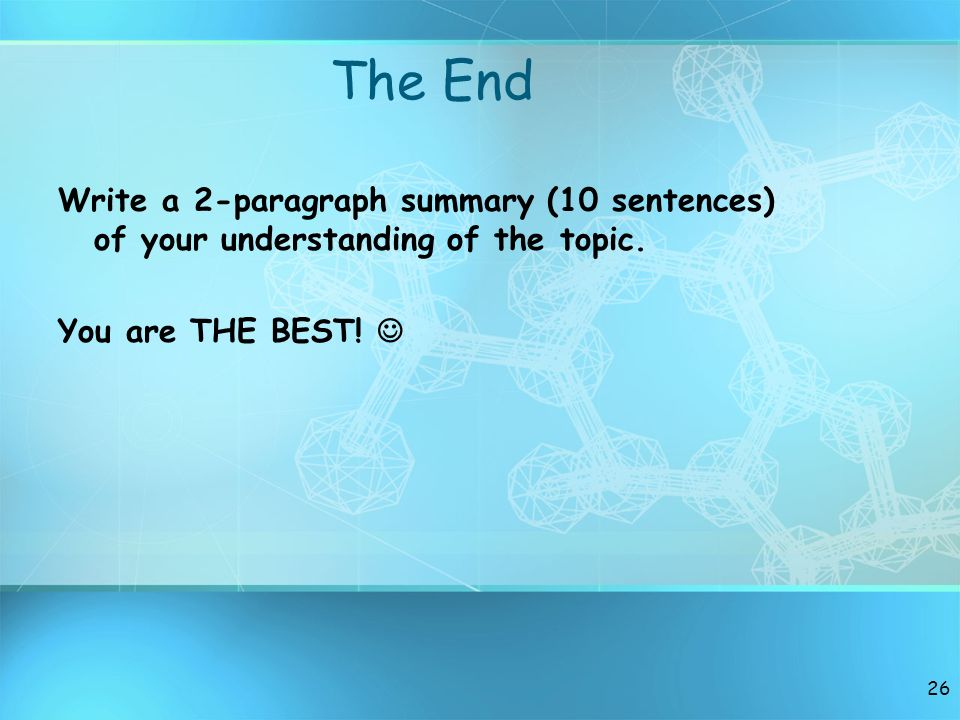 The End Write a 2-paragraph summary (10 sentences) of your understanding of the topic.