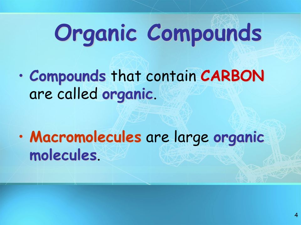 Organic Compounds Compounds that contain CARBON are called organic.