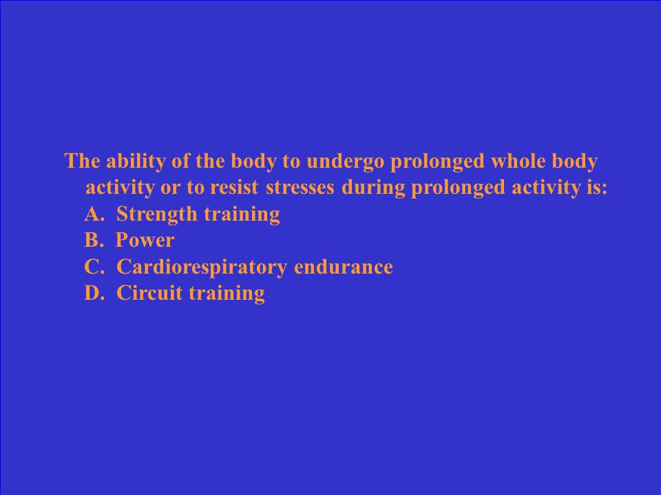 The ability of the body to undergo prolonged whole body activity or to resist stresses during prolonged activity is: