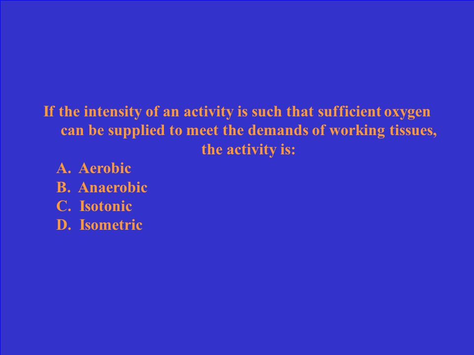 If the intensity of an activity is such that sufficient oxygen can be supplied to meet the demands of working tissues, the activity is: